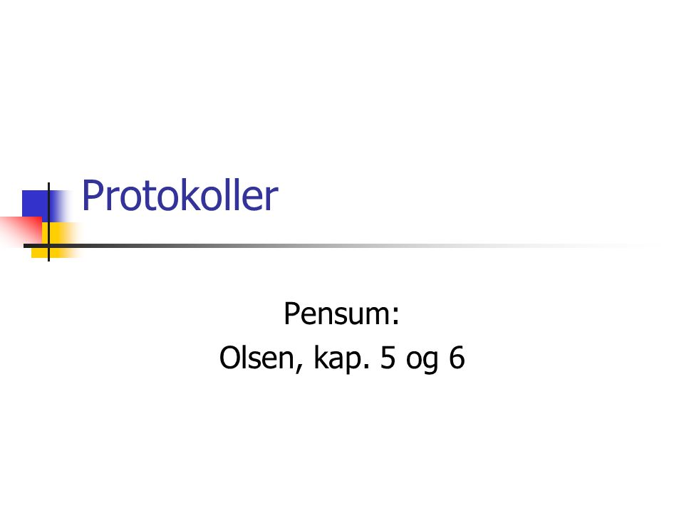 Protokoller Pensum: Olsen, kap. 5 og 6