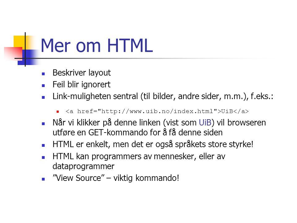 Mer om HTML Beskriver layout Feil blir ignorert Link-muligheten sentral (til bilder, andre sider, m.m.), f.eks.: UiB Når vi klikker på denne linken (v