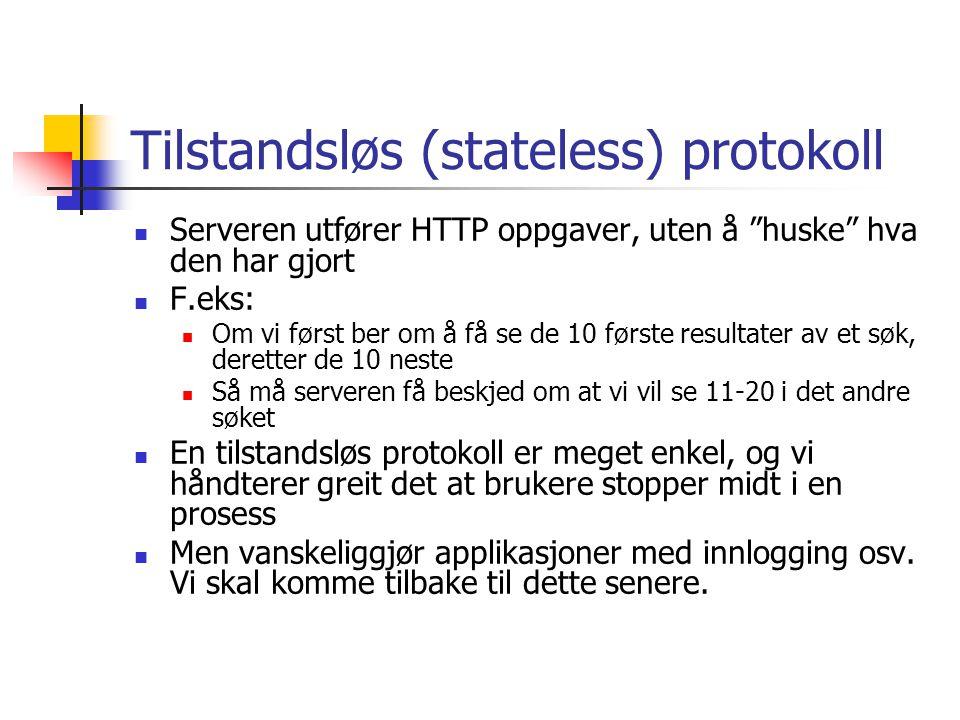 """Tilstandsløs (stateless) protokoll Serveren utfører HTTP oppgaver, uten å """"huske"""" hva den har gjort F.eks: Om vi først ber om å få se de 10 første res"""