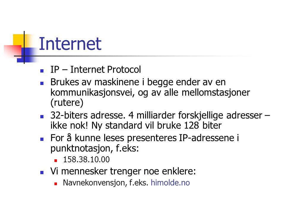 Internet IP – Internet Protocol Brukes av maskinene i begge ender av en kommunikasjonsvei, og av alle mellomstasjoner (rutere) 32-biters adresse. 4 mi