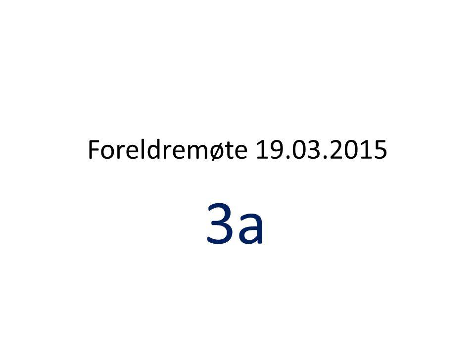 Foreldremøte 19.03.2015 3a