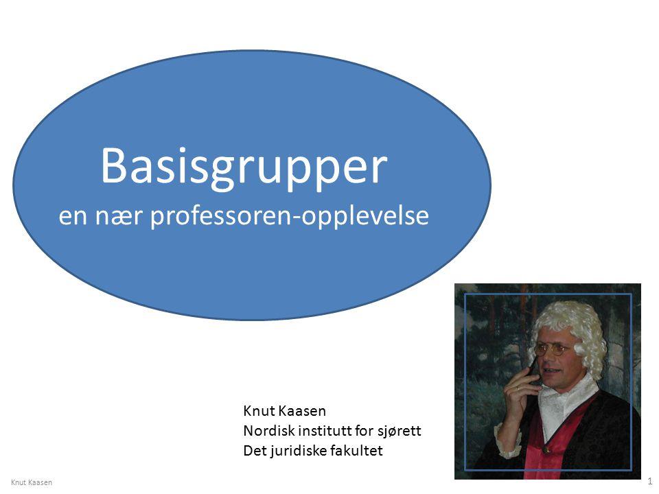 Basisgrupper en nær professoren-opplevelse Knut Kaasen Nordisk institutt for sjørett Det juridiske fakultet Knut Kaasen 1