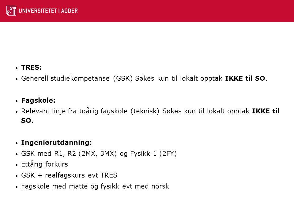 TRES: Generell studiekompetanse (GSK) Søkes kun til lokalt opptak IKKE til SO. Fagskole: Relevant linje fra toårig fagskole (teknisk) Søkes kun til lo