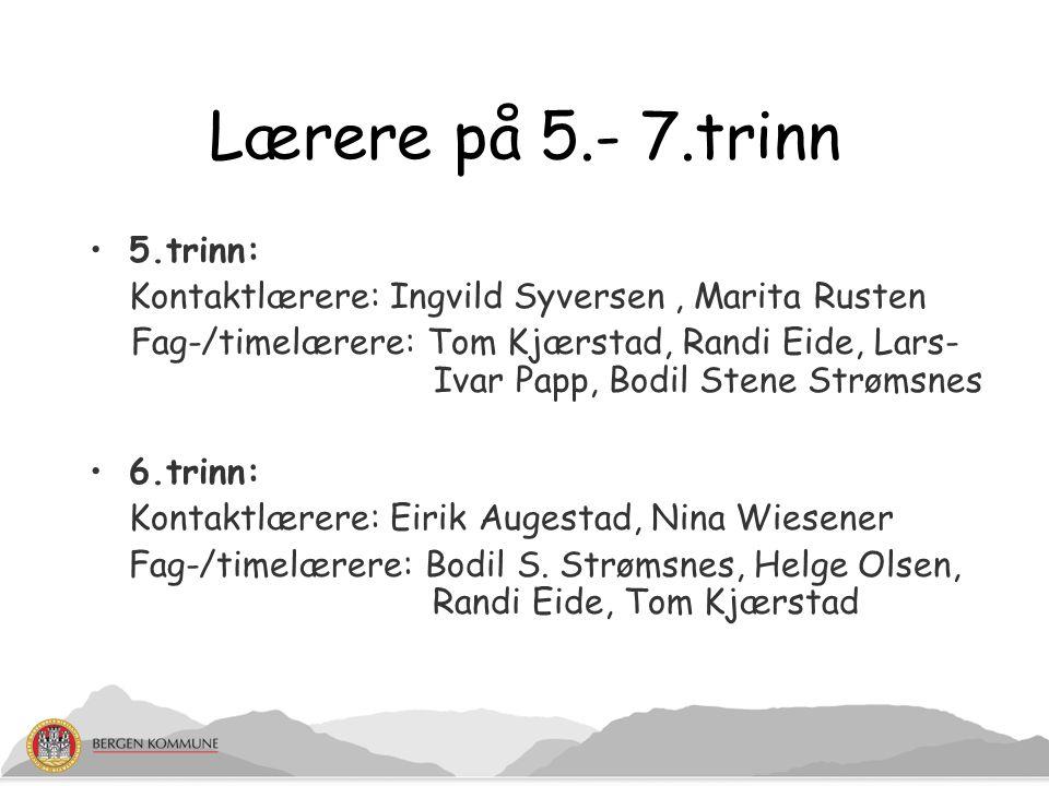 Lærere på 5.- 7.trinn 5.trinn: Kontaktlærere: Ingvild Syversen, Marita Rusten Fag-/timelærere: Tom Kjærstad, Randi Eide, Lars- Ivar Papp, Bodil Stene