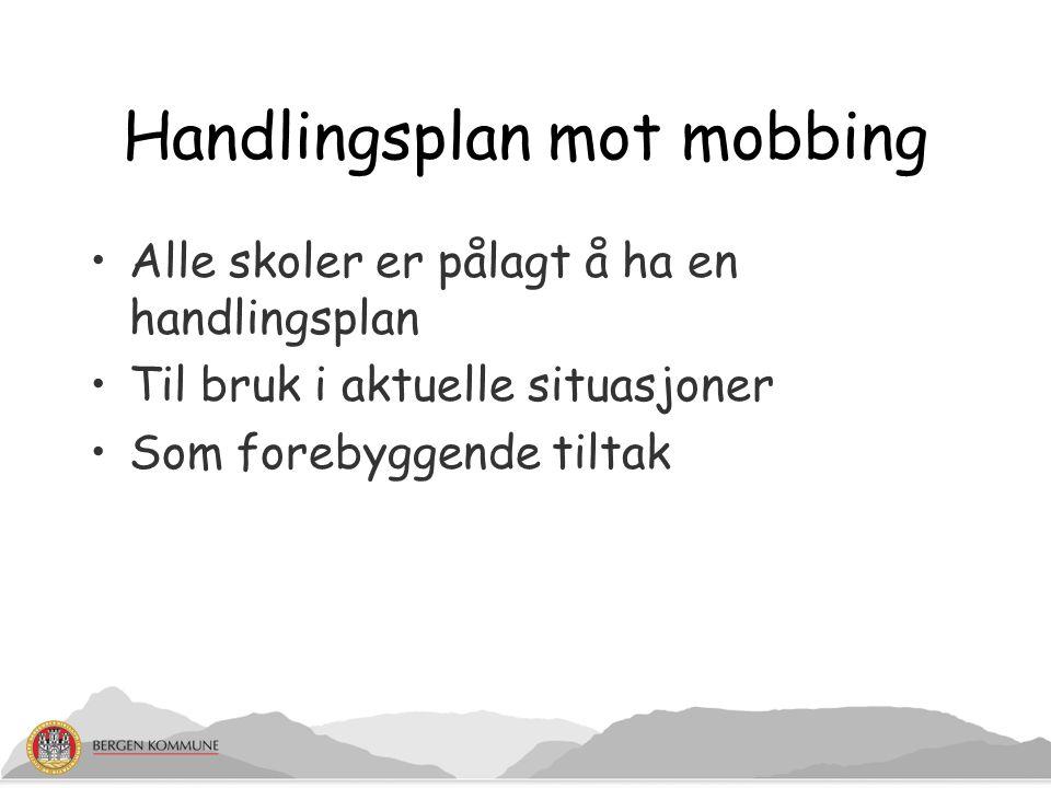Handlingsplan mot mobbing Alle skoler er pålagt å ha en handlingsplan Til bruk i aktuelle situasjoner Som forebyggende tiltak