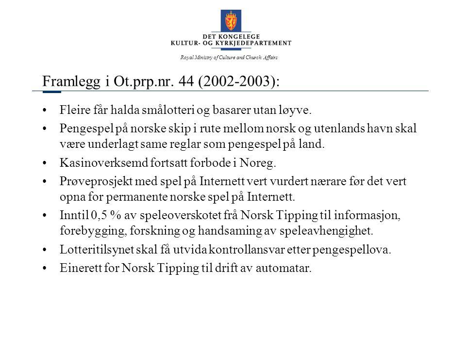 Royal Ministry of Culture and Church Affairs Framlegg i Ot.prp.nr. 44 (2002-2003): Fleire får halda smålotteri og basarer utan løyve. Pengespel på nor