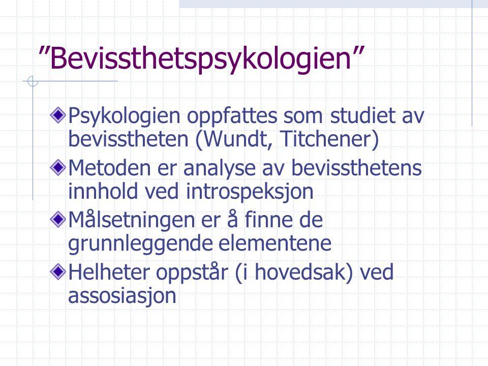 """""""Bevissthetspsykologien"""" Psykologien oppfattes som studiet av bevisstheten (Wundt, Titchener) Metoden er analyse av bevissthetens innhold ved introspe"""