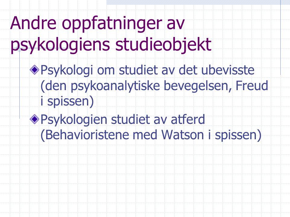 Andre oppfatninger av psykologiens studieobjekt Psykologi om studiet av det ubevisste (den psykoanalytiske bevegelsen, Freud i spissen) Psykologien st