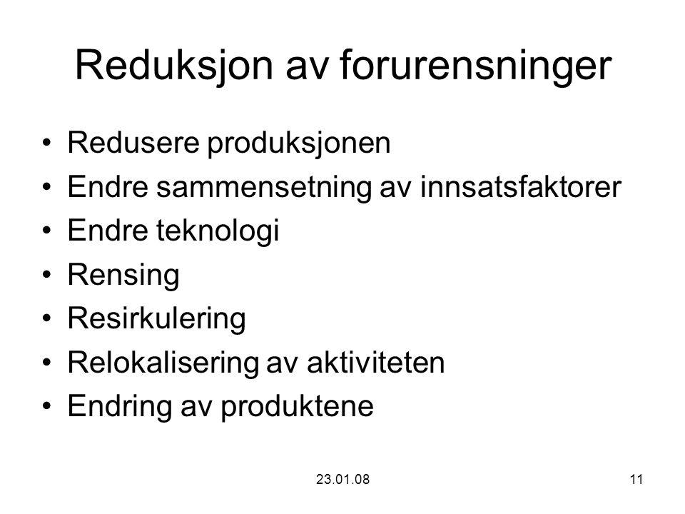 23.01.0811 Reduksjon av forurensninger Redusere produksjonen Endre sammensetning av innsatsfaktorer Endre teknologi Rensing Resirkulering Relokalisering av aktiviteten Endring av produktene