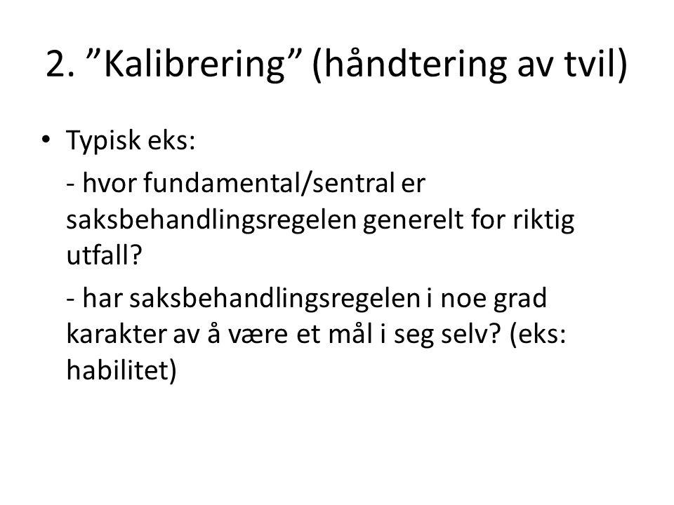 """2. """"Kalibrering"""" (håndtering av tvil) Typisk eks: - hvor fundamental/sentral er saksbehandlingsregelen generelt for riktig utfall? - har saksbehandlin"""