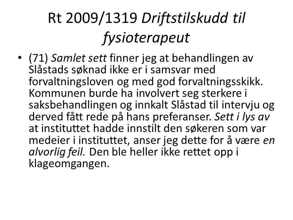 Rt 2009/1319 Driftstilskudd til fysioterapeut (71) Samlet sett finner jeg at behandlingen av Slåstads søknad ikke er i samsvar med forvaltningsloven o