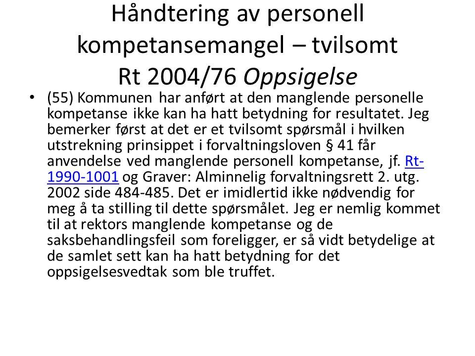 Håndtering av personell kompetansemangel – tvilsomt Rt 2004/76 Oppsigelse (55) Kommunen har anført at den manglende personelle kompetanse ikke kan ha