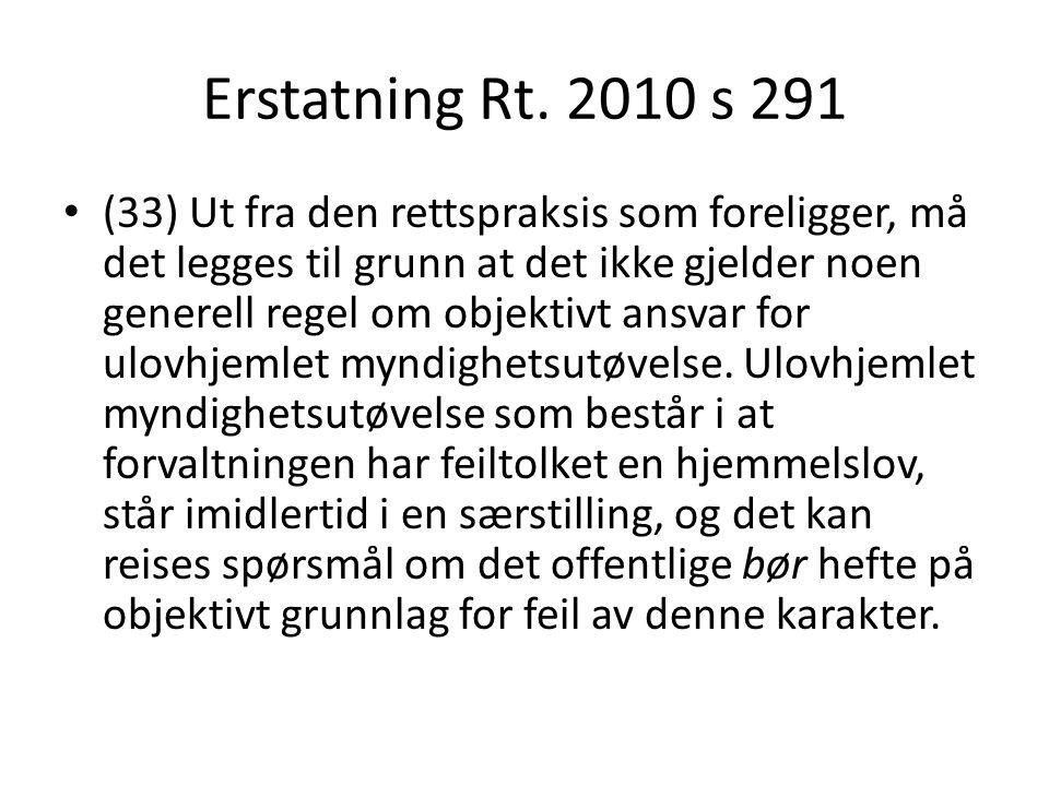 Erstatning Rt. 2010 s 291 (33) Ut fra den rettspraksis som foreligger, må det legges til grunn at det ikke gjelder noen generell regel om objektivt an