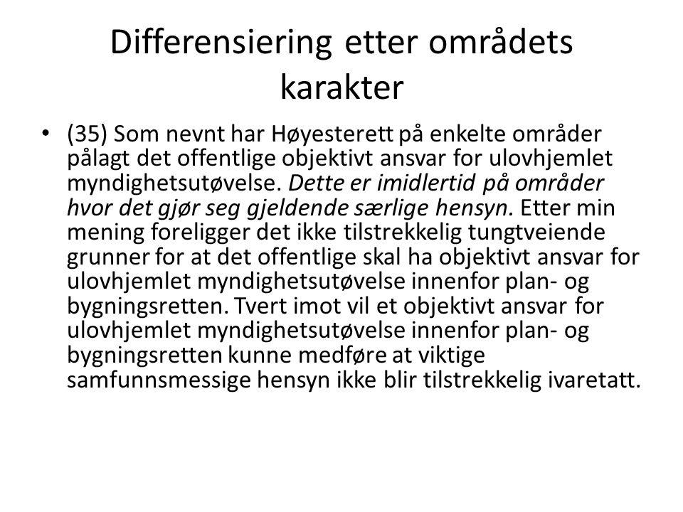 Differensiering etter områdets karakter (35) Som nevnt har Høyesterett på enkelte områder pålagt det offentlige objektivt ansvar for ulovhjemlet myndi