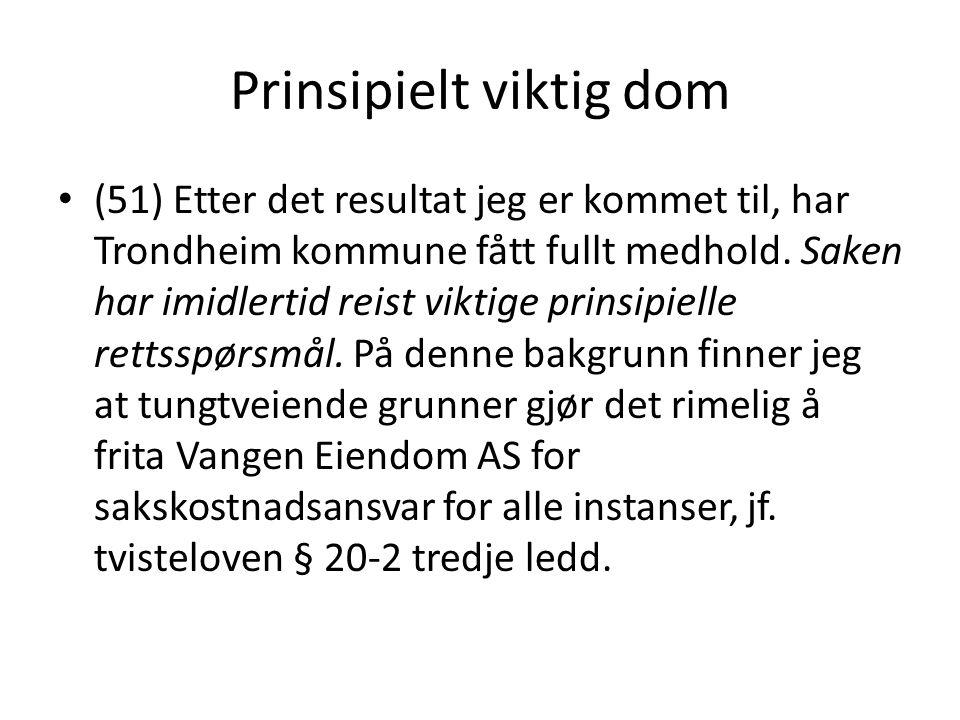 Prinsipielt viktig dom (51) Etter det resultat jeg er kommet til, har Trondheim kommune fått fullt medhold. Saken har imidlertid reist viktige prinsip