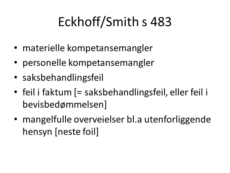 Eck./Smith Mangelfulle overveielser (Rt 2007/257 Trallfa p 36 og Rt 2010/376 Drosjeløyve p 50) Ulovlige / utenforliggende hensyn: i prinsippet kompetansemangel, men håndteres på samme måte som saksbehandlingsfeil.