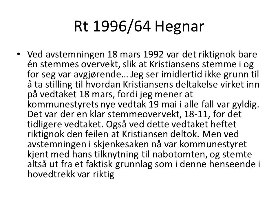 Rt 1996/64 Hegnar Ved avstemningen 18 mars 1992 var det riktignok bare én stemmes overvekt, slik at Kristiansens stemme i og for seg var avgjørende… J