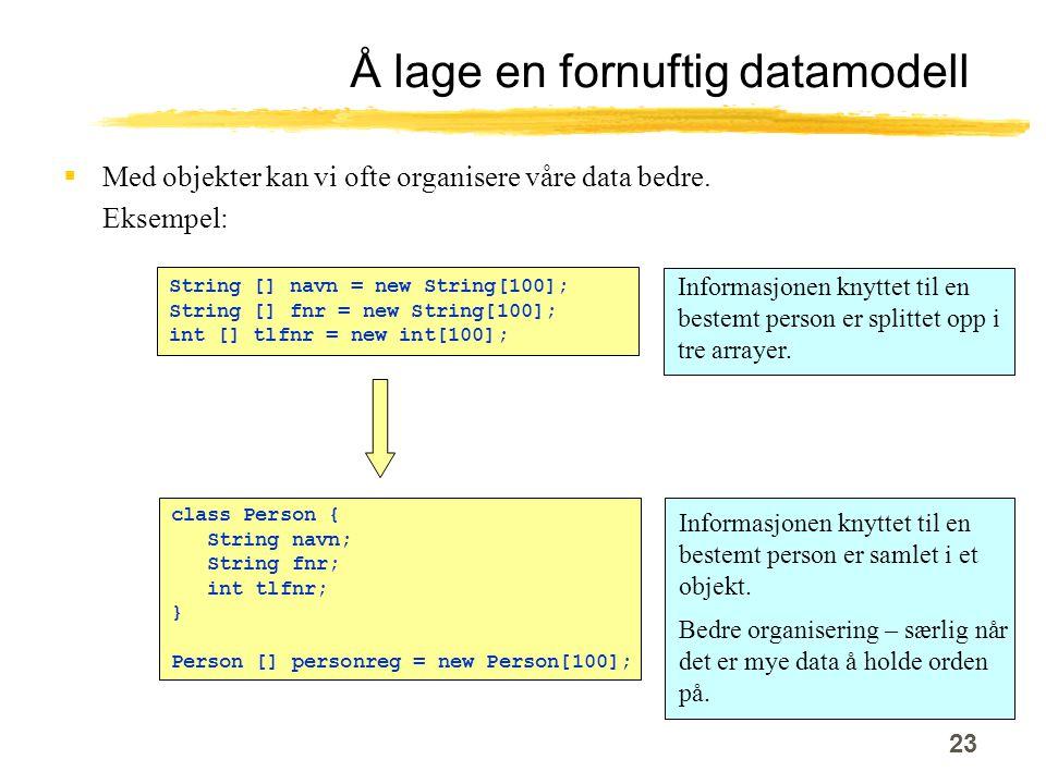 23 Å lage en fornuftig datamodell  Med objekter kan vi ofte organisere våre data bedre.