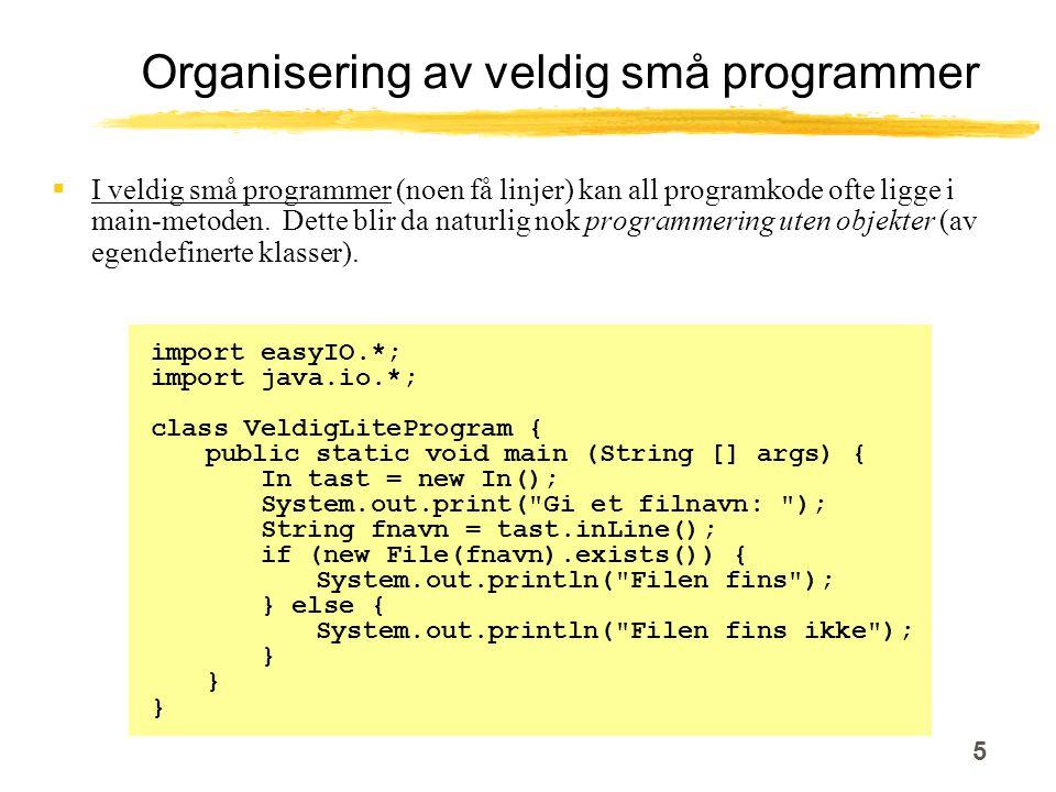 5 Organisering av veldig små programmer  I veldig små programmer (noen få linjer) kan all programkode ofte ligge i main-metoden.