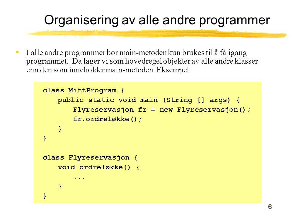 6 Organisering av alle andre programmer  I alle andre programmer bør main-metoden kun brukes til å få igang programmet.