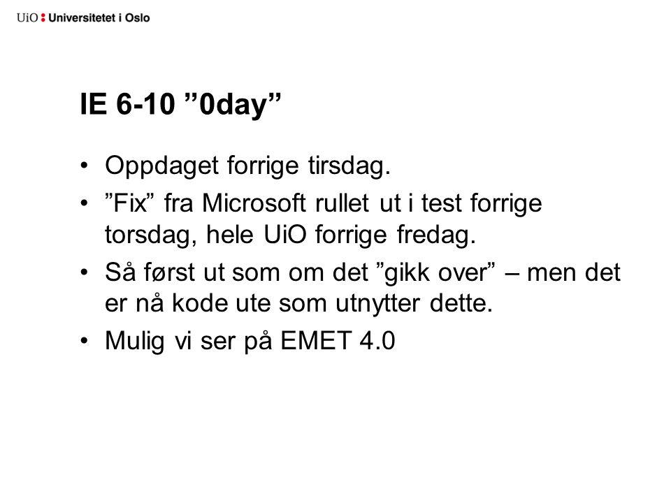 """IE 6-10 """"0day"""" Oppdaget forrige tirsdag. """"Fix"""" fra Microsoft rullet ut i test forrige torsdag, hele UiO forrige fredag. Så først ut som om det """"gikk o"""