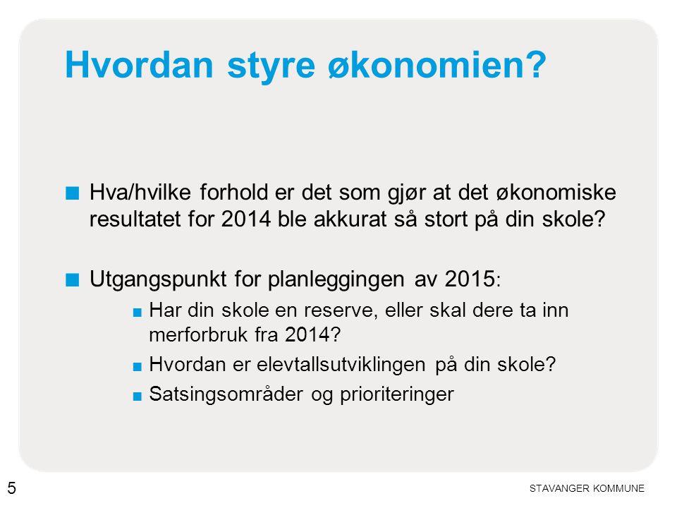 STAVANGER KOMMUNE Hvordan styre økonomien? ■ Hva/hvilke forhold er det som gjør at det økonomiske resultatet for 2014 ble akkurat så stort på din skol