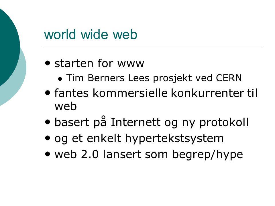 world wide web starten for www Tim Berners Lees prosjekt ved CERN fantes kommersielle konkurrenter til web basert på Internett og ny protokoll og et enkelt hypertekstsystem web 2.0 lansert som begrep/hype