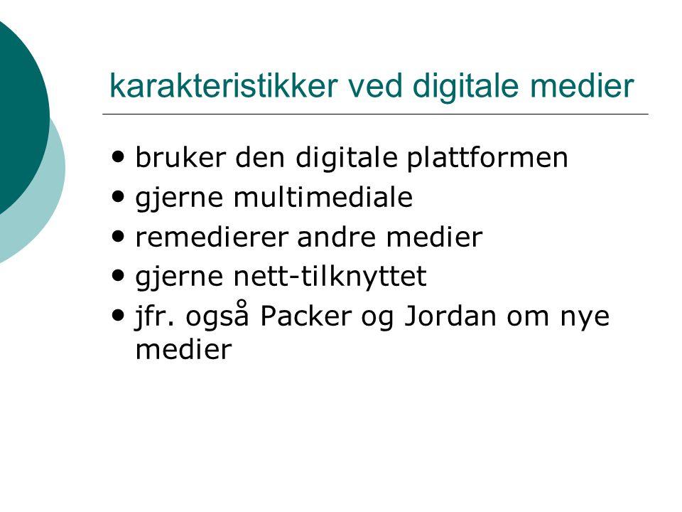 karakteristikker ved digitale medier bruker den digitale plattformen gjerne multimediale remedierer andre medier gjerne nett-tilknyttet jfr. også Pack