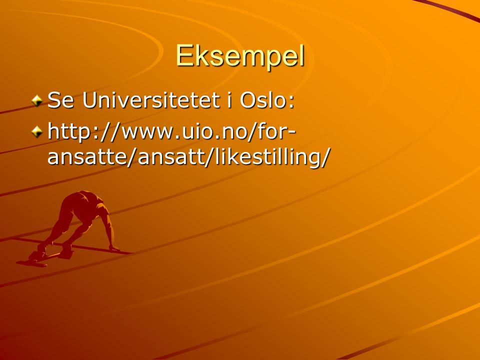 Eksempel Se Universitetet i Oslo: http://www.uio.no/for- ansatte/ansatt/likestilling/