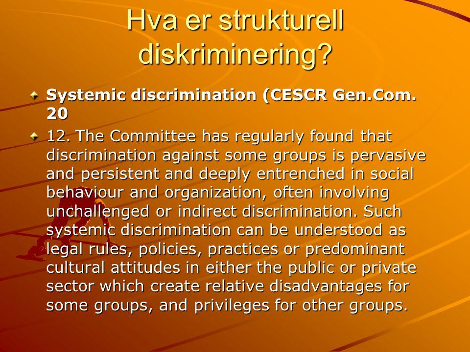 Hva er strukturell diskriminering? Systemic discrimination (CESCR Gen.Com. 20 12.The Committee has regularly found that discrimination against some gr