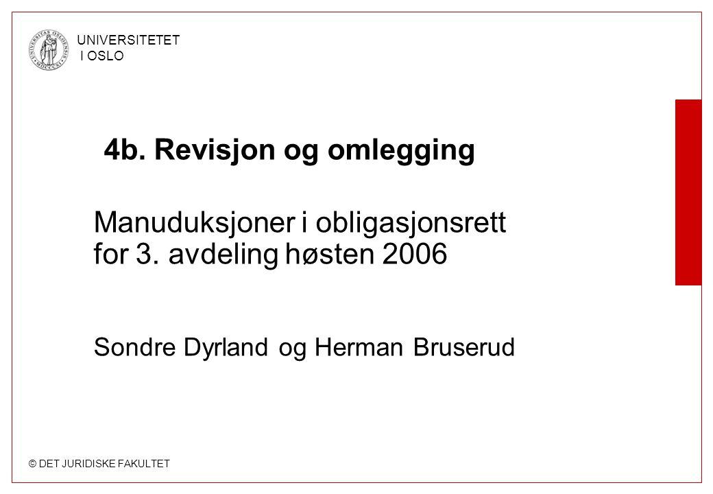 © DET JURIDISKE FAKULTET UNIVERSITETET I OSLO 4b. Revisjon og omlegging Manuduksjoner i obligasjonsrett for 3. avdeling høsten 2006 Sondre Dyrland og