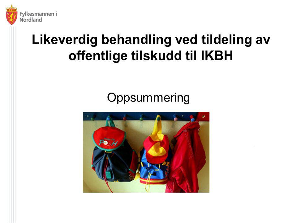 Likeverdig behandling ved tildeling av offentlige tilskudd til IKBH Oppsummering