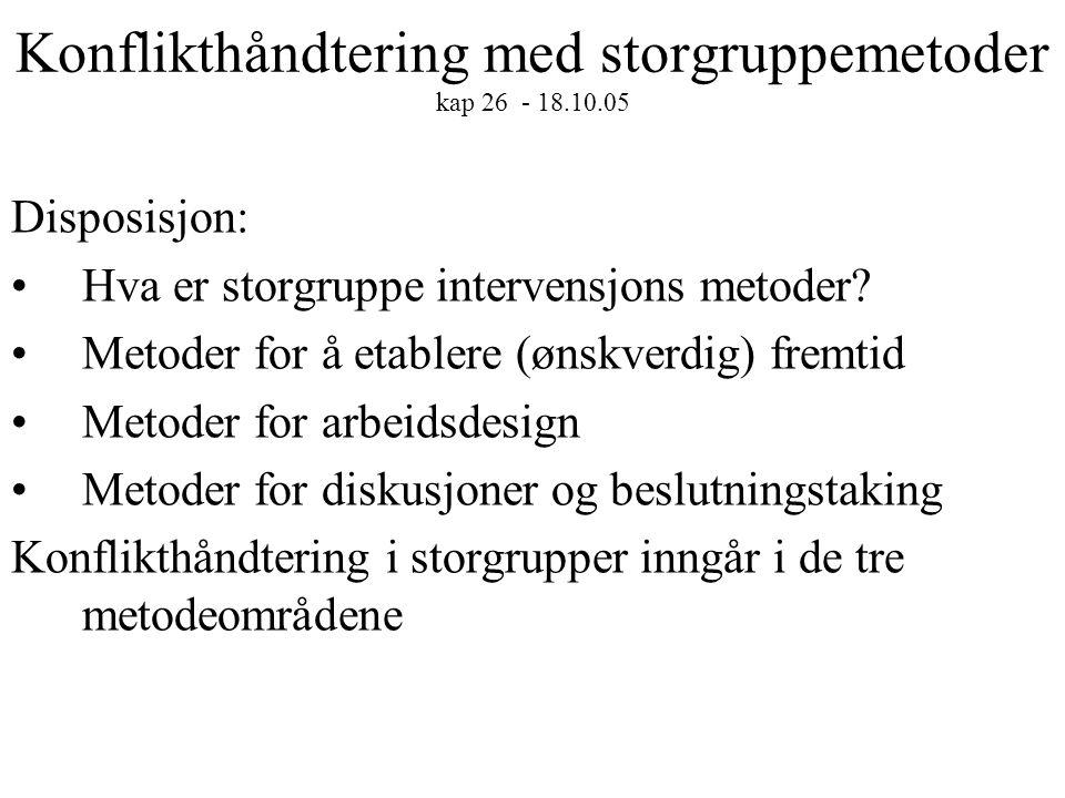 Konflikthåndtering med storgruppemetoder kap 26 - 18.10.05 Disposisjon: Hva er storgruppe intervensjons metoder? Metoder for å etablere (ønskverdig) f