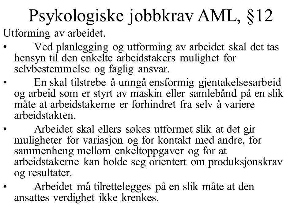 Psykologiske jobbkrav AML, §12 Utforming av arbeidet. Ved planlegging og utforming av arbeidet skal det tas hensyn til den enkelte arbeidstakers mulig