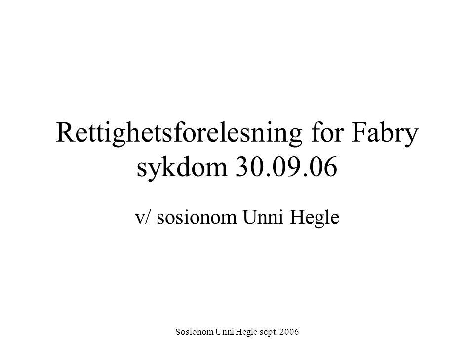 Sosionom Unni Hegle sept. 2006 Rettighetsforelesning for Fabry sykdom 30.09.06 v/ sosionom Unni Hegle