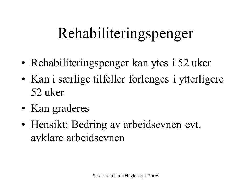 Sosionom Unni Hegle sept. 2006 Rehabiliteringspenger Rehabiliteringspenger kan ytes i 52 uker Kan i særlige tilfeller forlenges i ytterligere 52 uker