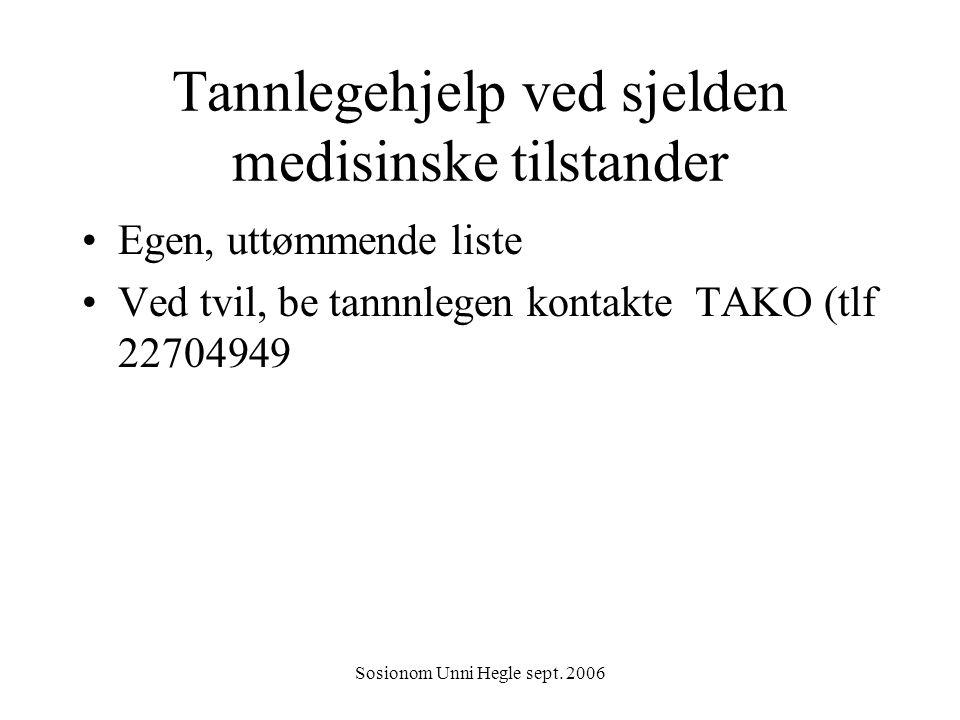 Sosionom Unni Hegle sept. 2006 Tannlegehjelp ved sjelden medisinske tilstander Egen, uttømmende liste Ved tvil, be tannnlegen kontakte TAKO (tlf 22704