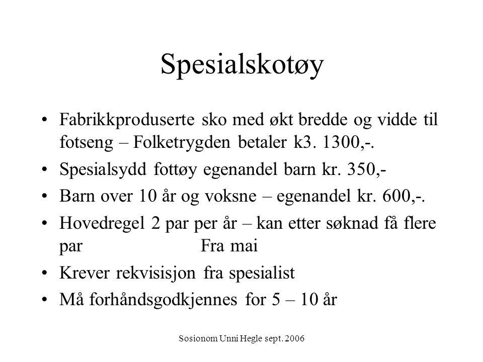 Sosionom Unni Hegle sept. 2006 Spesialskotøy Fabrikkproduserte sko med økt bredde og vidde til fotseng – Folketrygden betaler k3. 1300,-. Spesialsydd