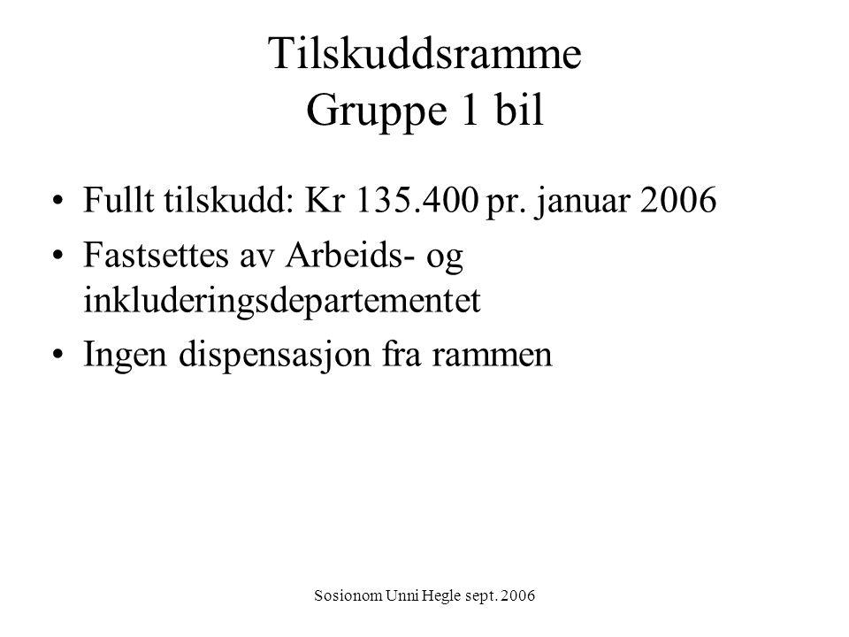 Sosionom Unni Hegle sept. 2006 Tilskuddsramme Gruppe 1 bil Fullt tilskudd: Kr 135.400 pr. januar 2006 Fastsettes av Arbeids- og inkluderingsdepartemen