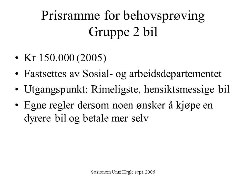 Sosionom Unni Hegle sept. 2006 Prisramme for behovsprøving Gruppe 2 bil Kr 150.000 (2005) Fastsettes av Sosial- og arbeidsdepartementet Utgangspunkt: