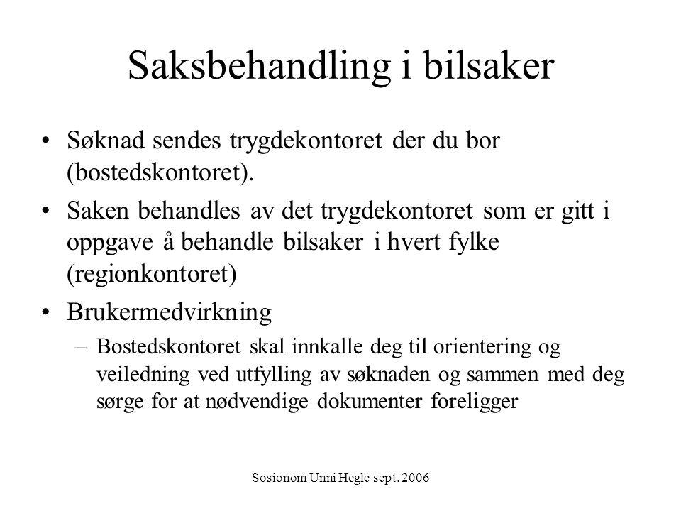 Sosionom Unni Hegle sept. 2006 Saksbehandling i bilsaker Søknad sendes trygdekontoret der du bor (bostedskontoret). Saken behandles av det trygdekonto