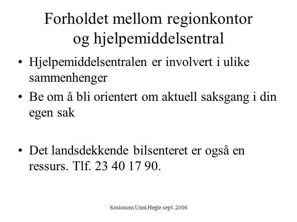 Sosionom Unni Hegle sept. 2006 Forholdet mellom regionkontor og hjelpemiddelsentral Hjelpemiddelsentralen er involvert i ulike sammenhenger Be om å bl