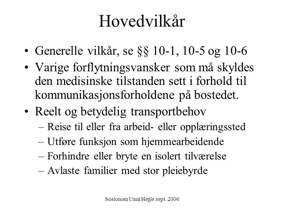 Sosionom Unni Hegle sept. 2006 Hovedvilkår Generelle vilkår, se §§ 10-1, 10-5 og 10-6 Varige forflytningsvansker som må skyldes den medisinske tilstan