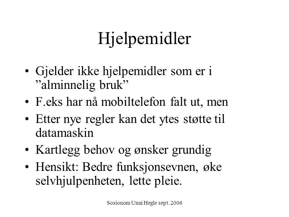 """Sosionom Unni Hegle sept. 2006 Hjelpemidler Gjelder ikke hjelpemidler som er i """"alminnelig bruk"""" F.eks har nå mobiltelefon falt ut, men Etter nye regl"""