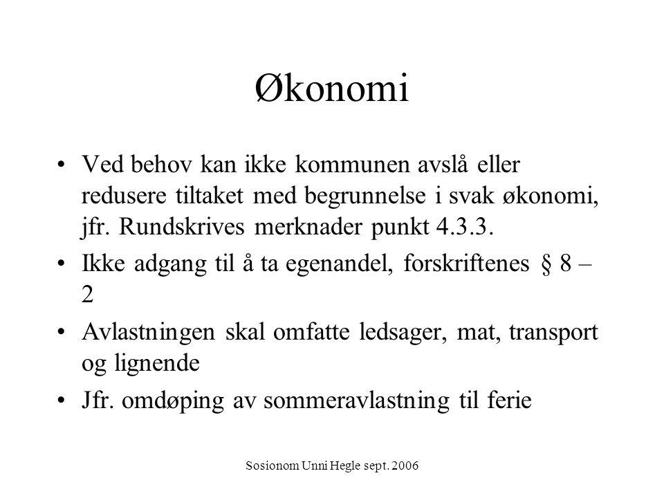 Sosionom Unni Hegle sept. 2006 Økonomi Ved behov kan ikke kommunen avslå eller redusere tiltaket med begrunnelse i svak økonomi, jfr. Rundskrives merk