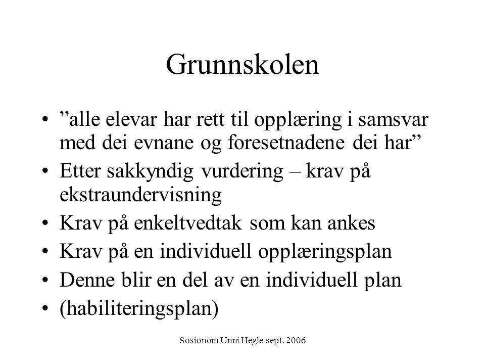 """Sosionom Unni Hegle sept. 2006 Grunnskolen """"alle elevar har rett til opplæring i samsvar med dei evnane og foresetnadene dei har"""" Etter sakkyndig vurd"""