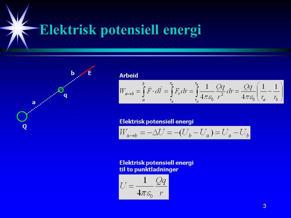3 Arbeid E a b Elektrisk potensiell energi Q q til to punktladninger