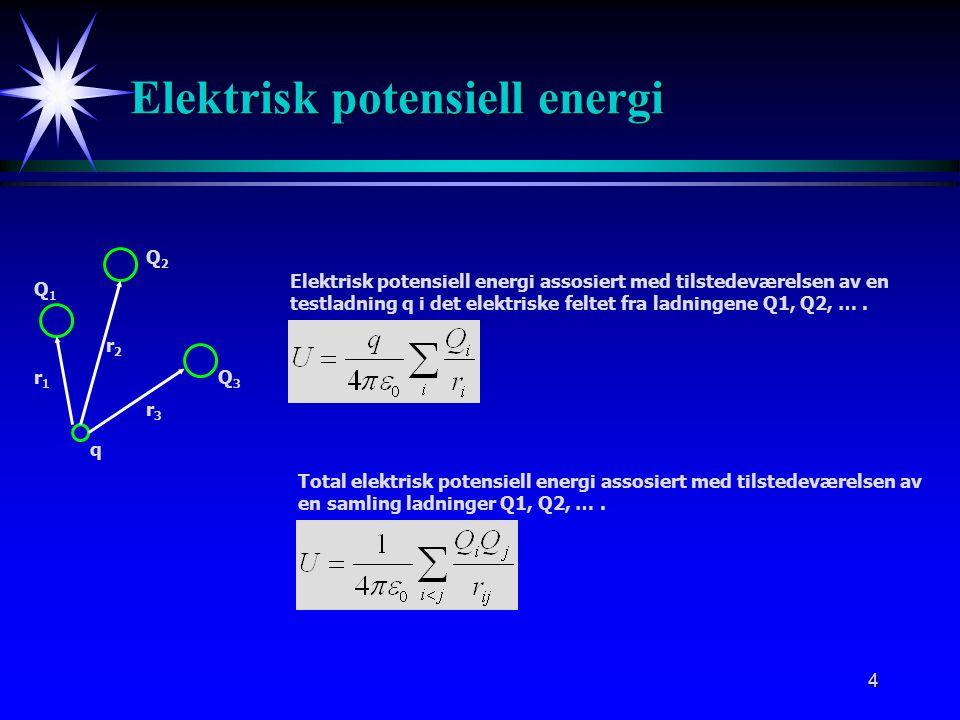 4 Elektrisk potensiell energi Q1Q1 q Elektrisk potensiell energi assosiert med tilstedeværelsen av en testladning q i det elektriske feltet fra ladningene Q1, Q2, ….