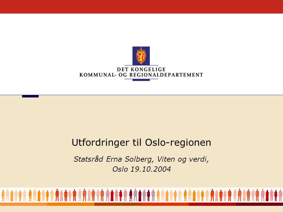 1 Statsråd Erna Solberg, Viten og verdi, Oslo 19.10.2004 Utfordringer til Oslo-regionen