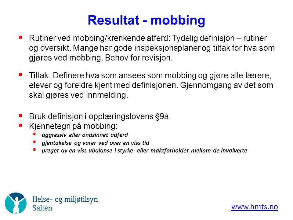 Resultat - mobbing  Rutiner ved mobbing/krenkende atferd: Tydelig definisjon – rutiner og oversikt. Mange har gode inspeksjonsplaner og tiltak for hv